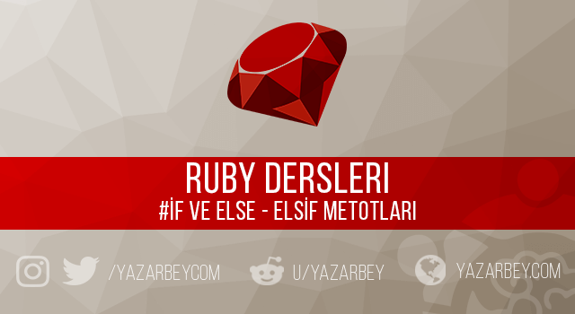 Ruby Dersleri İf ve Else Metodları