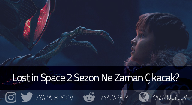 Lost in Space 2.Sezon Ne Zaman