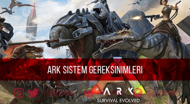ARK Survival Evolved Sistem Gereksinimleri